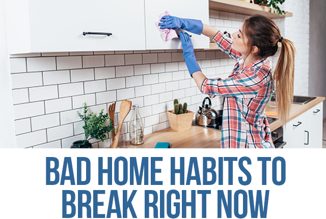 Bad Home Habits to Break Right Now